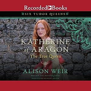 Katherine of Aragon, the True Queen Audiobook