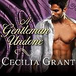 A Gentleman Undone: Blackshear Family Series, Book 2   Cecilia Grant