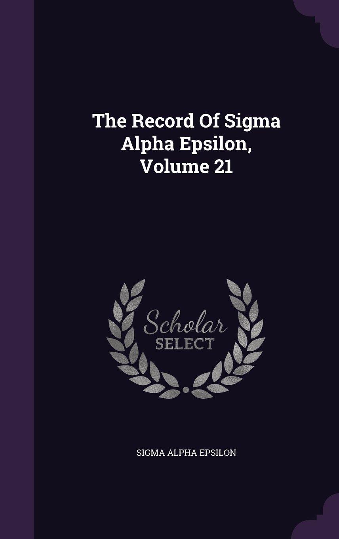 The Record Of Sigma Alpha Epsilon, Volume 21 ebook