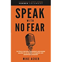 Speak With No Fear: Go from a nervous, nauseated, and sweaty speaker to an excited, energized, and passionate presenter…