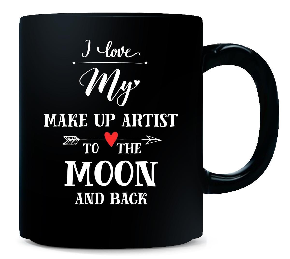 I Love My Make Up Artist To The Moon And Back Cool Gift - Mug