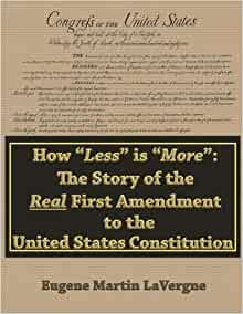 """How """"Less"""" is """"More"""": the Story of the Real First Amendment to the United States ConstitutionPaperback – October 7, 2016"""