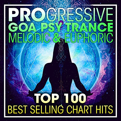progressive-goa-psy-trance-melodic-euphoric-top-100-best-selling-chart-hits-2-hr-dj-mix