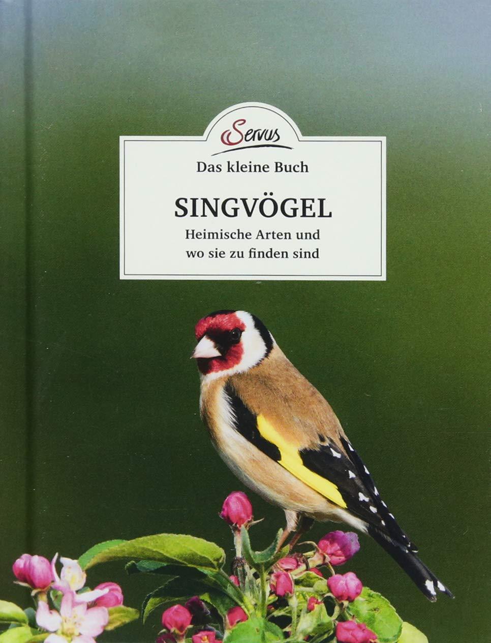 Das kleine Buch: Singvögel: Heimische Arten und wo sie zu finden sind