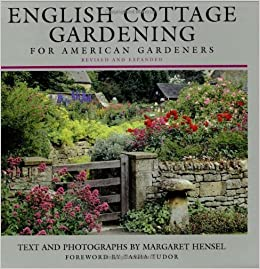 Amazon English Cottage Gardening For American Gardeners Revised Edition 9780393047899 Margaret Hensel Tasha Tudor Books