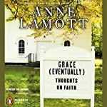 Grace (Eventually): Thoughts on Faith | Anne Lamott