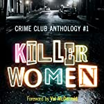 Killer Women: Crime Club Anthology #1 | Louise Millar,Alex Marwood,Tammy Cohen