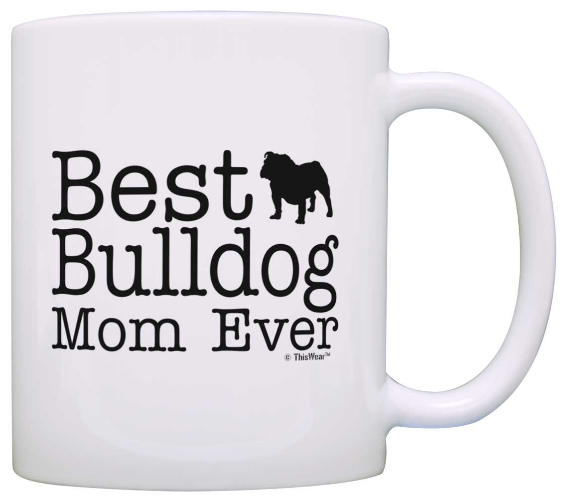 Dog Lover Mug Best Bulldog Mom Ever