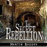 The Secret Rebellion | Martin Baggen