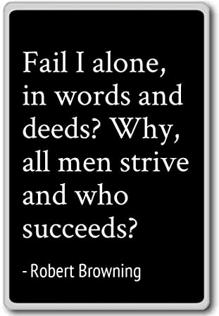 Fail I Alone In Words And Deeds Why All Robert Browning
