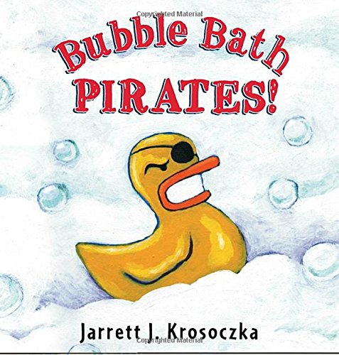Bubble Bath Pirates! by Jarrett J. Krosoczka