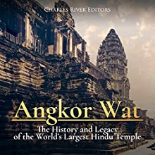 Angkor Wat: The History and Legacy of the World's Largest Hindu Temple Audiobook by Charles River Editors Narrated by Dan Gallagher