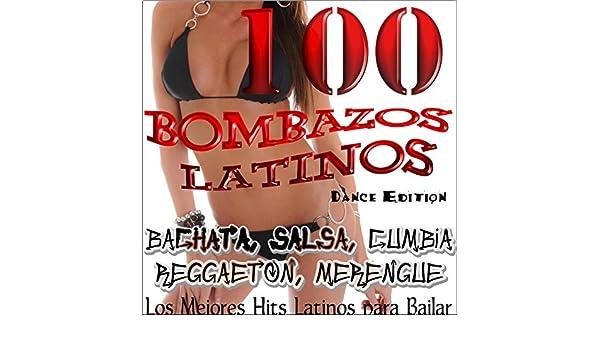 100 Bombazos Latinos (Dance Edition) : Los Mejores Hits Latinos para Bailar; Bachata, Salsa, Merengue, Reggaeton, Cumbia, Latino de Varios Artistas en ...
