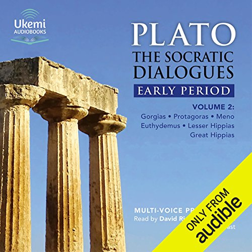The Socratic Dialogues Early Period, Volume 2: Gorgias, Protagoras, Meno, Euthydemus, Lesser Hippias, Greater Hippias