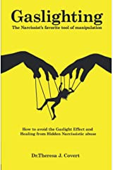 Gaslighting: The Narcissist's favorite tool of Manipulation - How to avoid the Gaslight Effect and Recovery from Emotional and Narcissistic Abuse Paperback