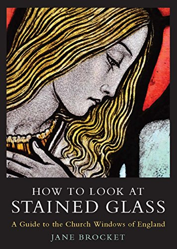- How to Look at Stained Glass: A Guide to the Church Windows of England