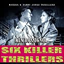 Six Killer Thriller Novels - Marsha & Danny Jones Thriller Series, Books 1-6 Audiobook by Ken Rossignol Narrated by Paul J McSorley