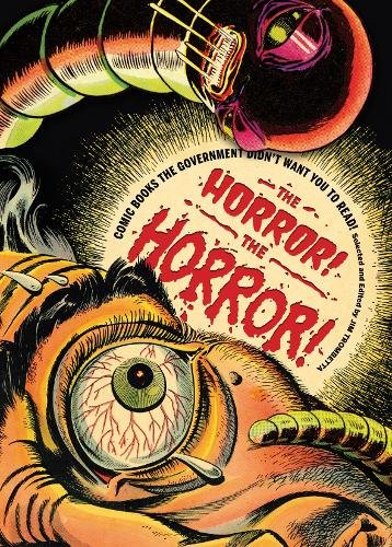 Read Online The Horror! The Horror!: Comic Books the Government Didn't Want You to Read! PDF