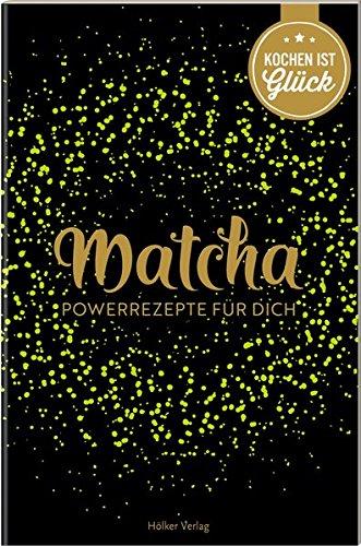 Matcha: Powerrezepte für dich (Die besten Rezepte der Welt) Broschüre – 17. August 2017 Agnes Prus Nieschlag + Wentrup Hölker Verlag 3881171509