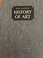 History of Art :  A Survey of the Major Visual arts from the Dawn of History to the Present Day, Newly Revised and Enlarged Edition
