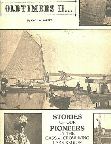 (Oldtimers II - Stories of Our Pioneers in the Cass and Crow Wing Lake Region, Volume Two)