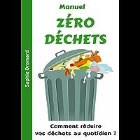 Manuel ZÉRO Déchets : Comment réduire vos déchets au quotidien ? (French Edition)