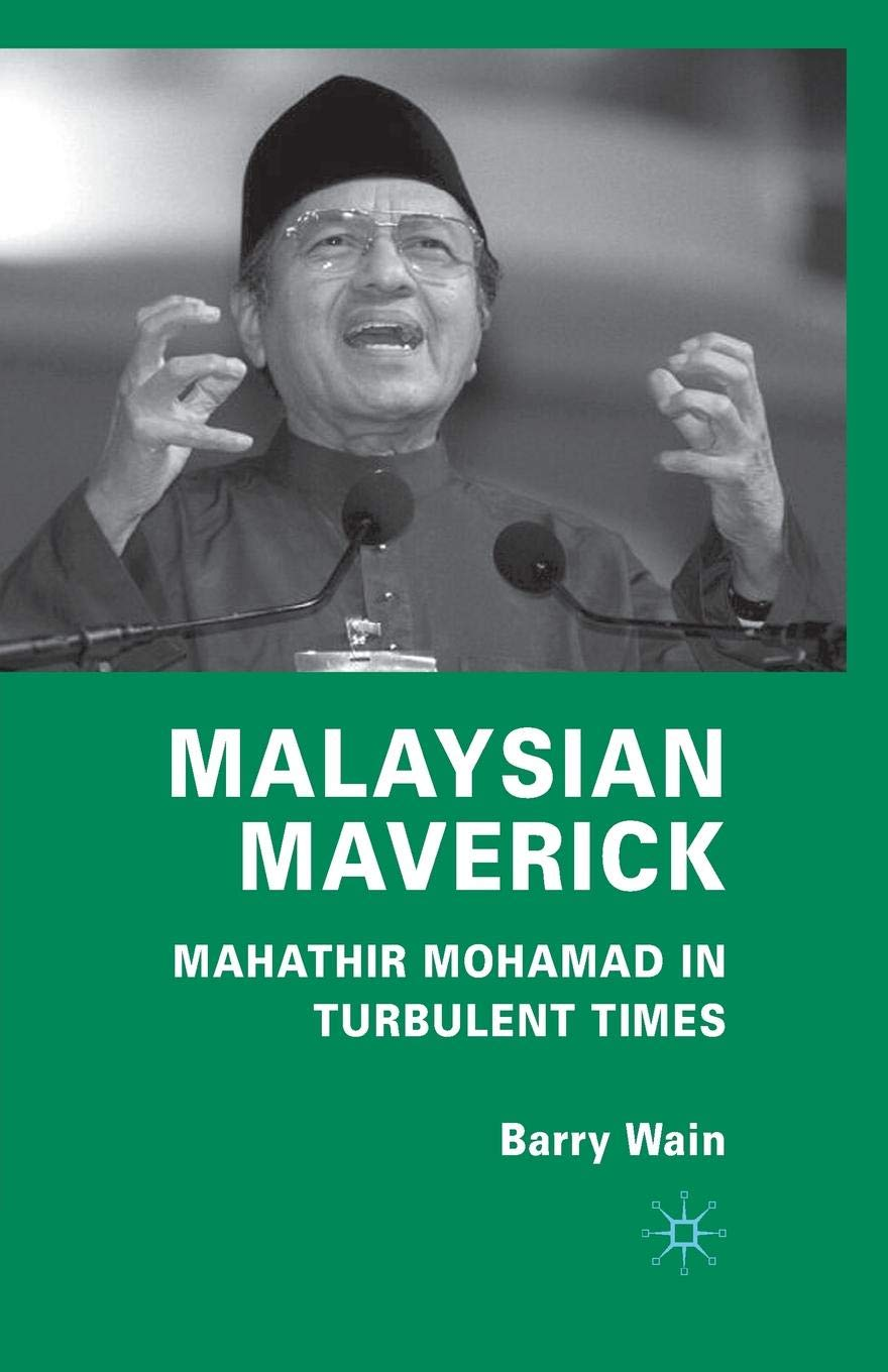 Malaysian Maverick: Mahathir Mohamad in Turbulent Times (Critical Studies of the Asia-Pacific) book