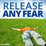 Release Any Fear Hypnosis: Free Yourself from Any Phobia, with Hypnosis |  Hypnosis Live