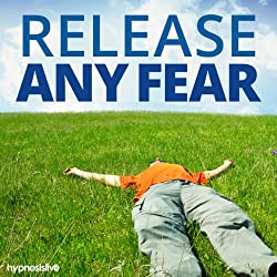 Release Any Fear Hypnosis
