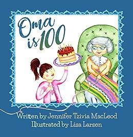 Oma is 100 by [MacLeod, Jennifer Tzivia]