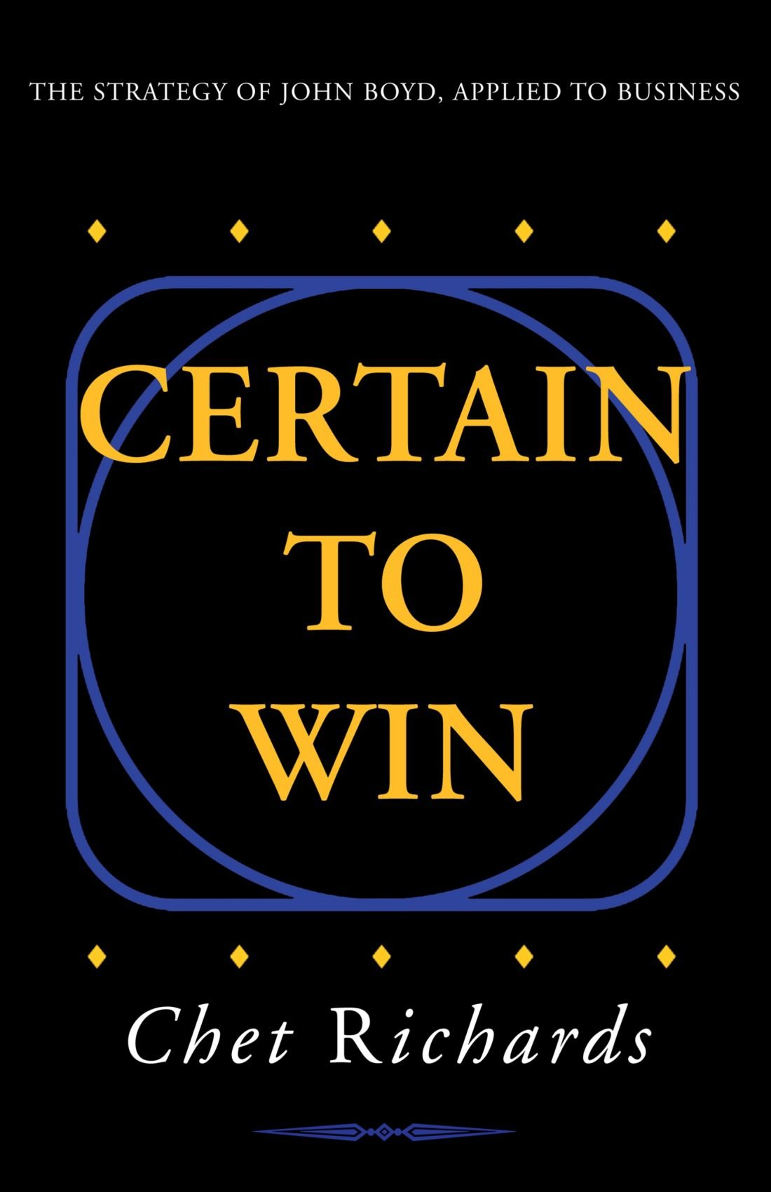 Certain to Win: The Strategy of John Boyd, Applied to Business