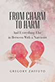 From Charm to Harm: And Everything Else in Between With a Narcissist (English Edition)