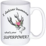 I Deliver Humans, What's Your Superpower Doula Coffee Mug - Doula Birthing - Midwife Coffee Mug - Coffee Mug - Funny Mugs - Labor and Delivery - Mugs with Sayings - New Baby