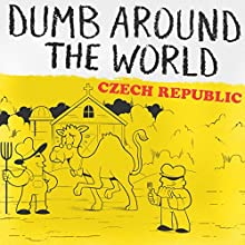 Dumb Around the World: Czech Republic Audiobook by  Reader's Digest - editor Narrated by P. J. Ochlan