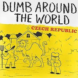 Dumb Around the World: Czech Republic