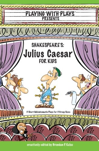 Shakespeare's Julius Caeser for Kids: 3 Short Melodramatic Plays for 3 Group Sizes (Playing with Plays) (Short Plays For Kids compare prices)