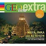 Maya, Inka und Azteken - Die geheimnisvollen Völker Süd- und Mittelamerikas: GEOlino extra Hör-Bibliothek
