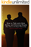 How To Talk With Sick, Dying, and Grieving People: When There are No Magic Words to Say (Resources on Faith, Sickness…