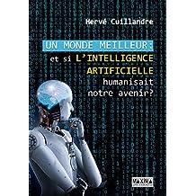 Un monde meilleur: Et si l'intelligence artificielle humanisait notre avenir ? (French Edition)