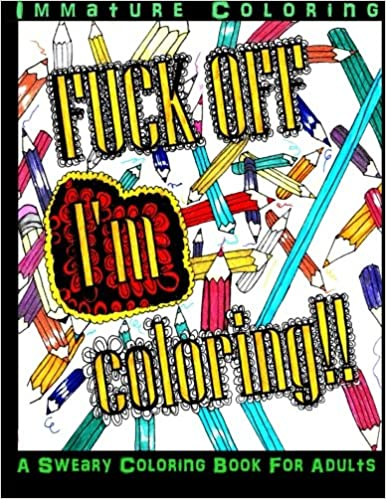 Amazon Fuck Off Im Coloring Sweary Books Volume 1 9780692651902 Immature Lin Watchorn
