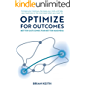 OPTIMIZE FOR OUTCOMES: Better Outcomes for Better Business