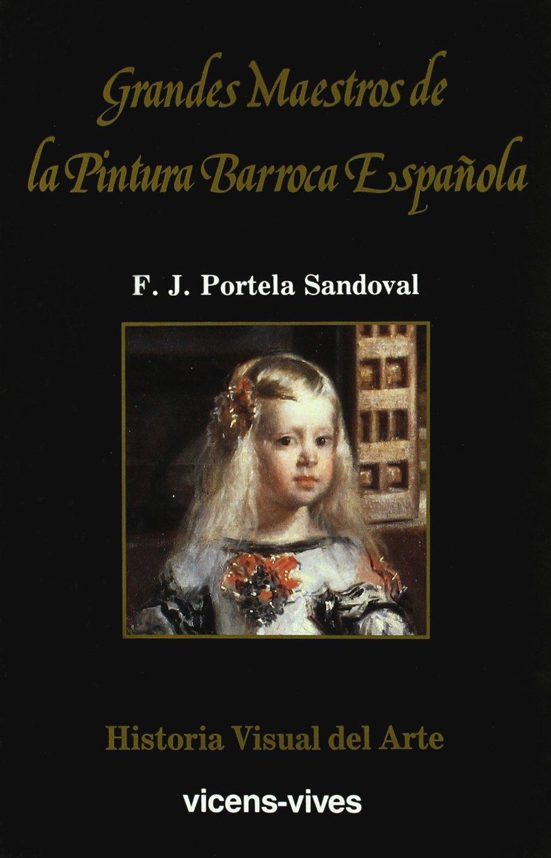 11. Grandes maestros de la pintura barroca español Historia Visual del Arte: Amazon.es: Portela Sandoval,Francisco: Libros