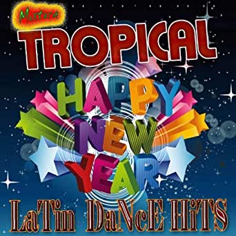 Happy New Year: Latin Dance Hits by Mixtura Tropical on