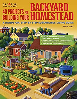 40 Projects for Building Your Backyard Homestead: A Hands-On, Step-By-Step Sustainable-Living Guide by [Toht, David]