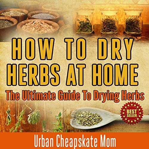 How to Dry Herbs at Home: The Ultimate Guide to Drying Herbs by  Urban Cheapskate Mom