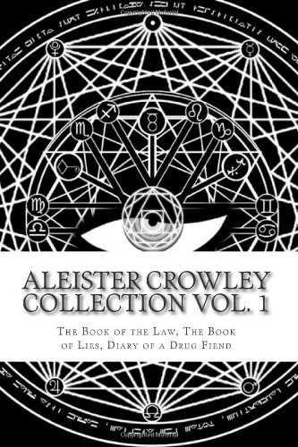 By Aleister Crowley Aleister Crowley Collection: The Book of the Law, The Book of Lies and Diary of a Drug Fiend (Volume
