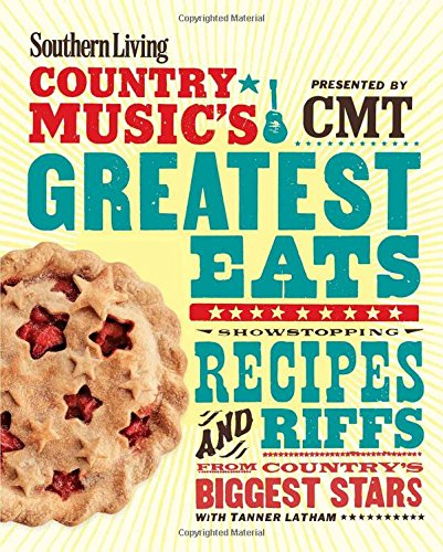 Southern Living Country Music's Greatest Eats - presented by CMT: Showstopping recipes & riffs from country's biggest stars pdf epub