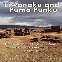Tiwanaku and Puma Punku: The History and Legacy of South America's Most Famous Ancient Holy Site Audiobook by Charles River Editors, Jesse Harasta Narrated by Colin Fluxman