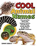 Cool Animal Names: Porcupine Fish, Zebra Eels, Leopard Geckos, Owl Monkeys, Giraffe Beetles, & 251 Other Bizarre Creatures
