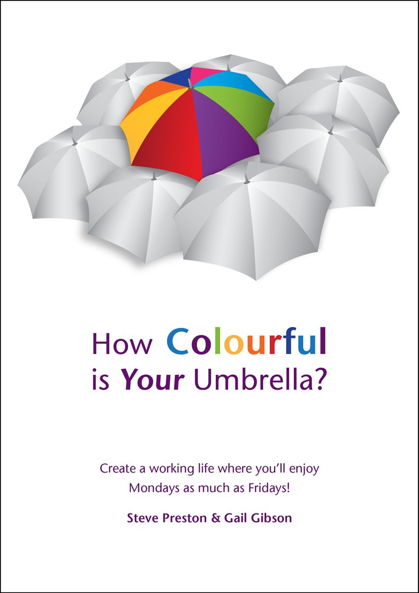 Download How Colourful is Your Umbrella: Create a Working Life Where You'll Enjoy Monday's as Much as Friday's PDF